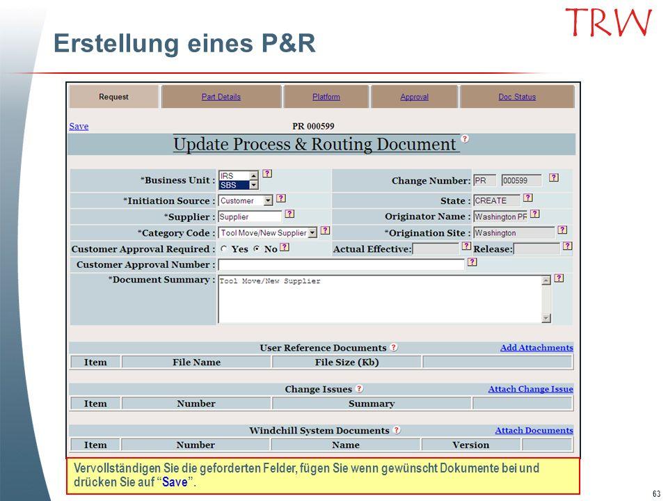 63 TRW Erstellung eines P&R Vervollständigen Sie die geforderten Felder, fügen Sie wenn gewünscht Dokumente bei und drücken Sie auf Save.