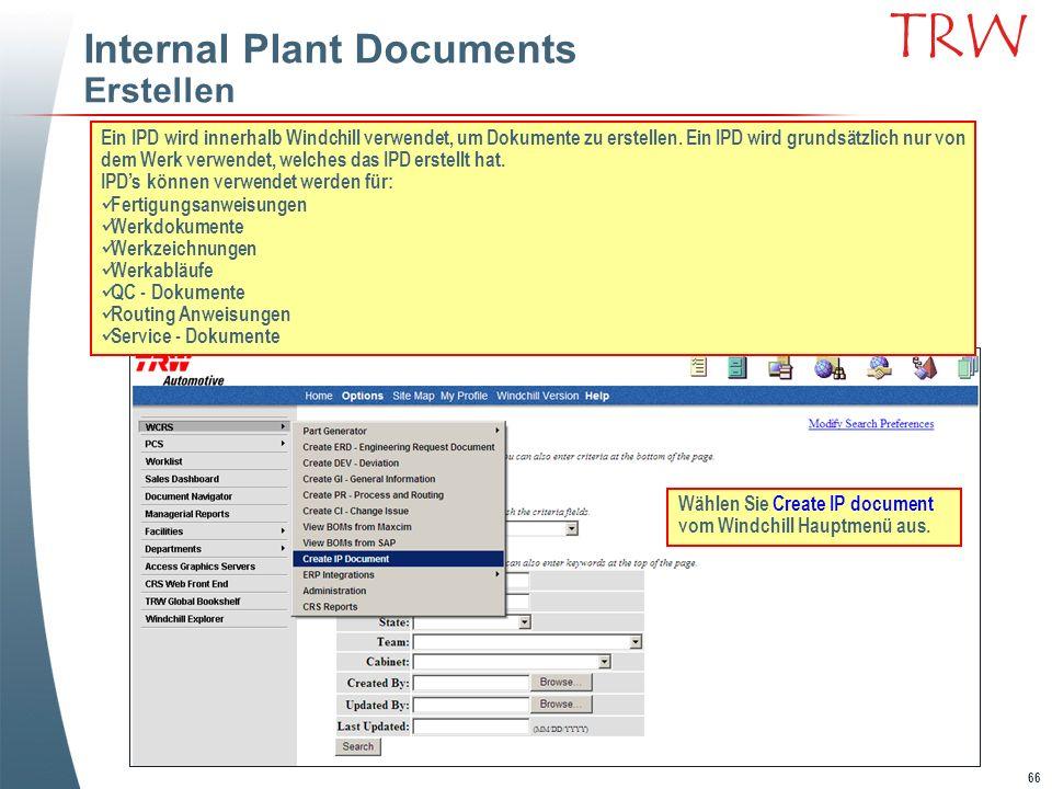66 TRW Internal Plant Documents Erstellen Ein IPD wird innerhalb Windchill verwendet, um Dokumente zu erstellen. Ein IPD wird grundsätzlich nur von de