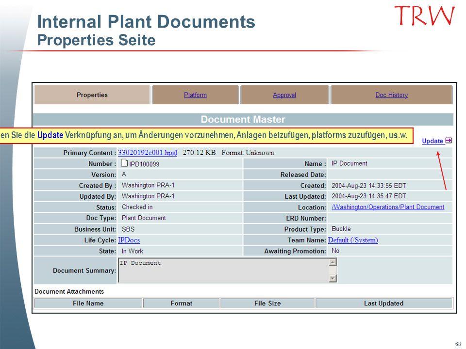 68 TRW Internal Plant Documents Properties Seite Klicken Sie die Update Verknüpfung an, um Änderungen vorzunehmen, Anlagen beizufügen, platforms zuzuf