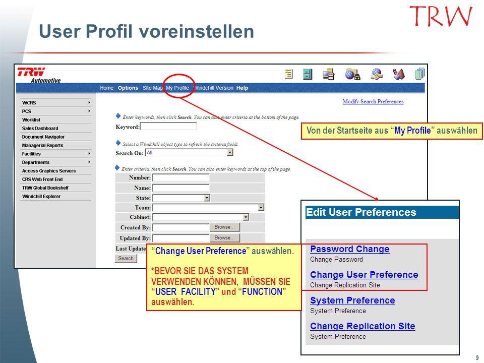 9 TRW User Profil voreinstellen Von der Startseite aus My Profile auswählen Change User Preference auswählen. *BEVOR SIE DAS SYSTEM VERWENDEN KÖNNEN,