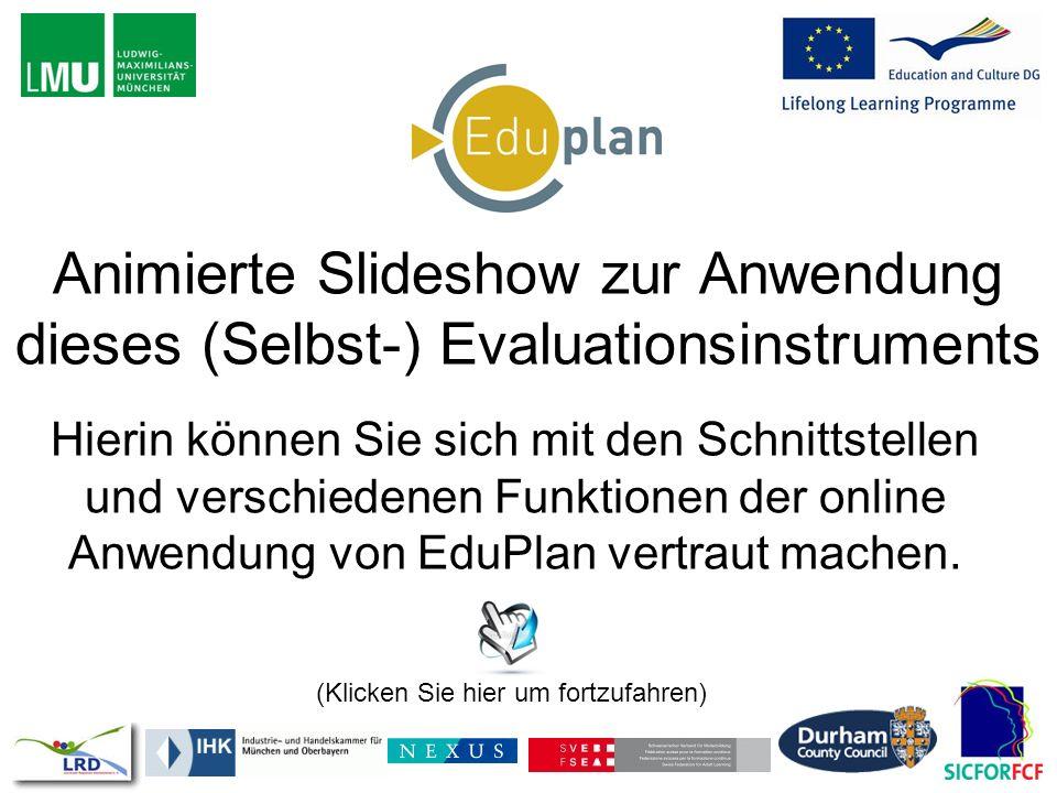 Animierte Slideshow zur Anwendung dieses (Selbst-) Evaluationsinstruments Hierin können Sie sich mit den Schnittstellen und verschiedenen Funktionen d