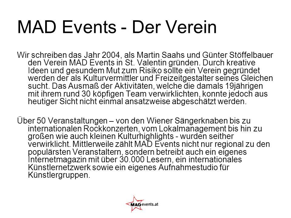 MAD Events - Der Verein Wir schreiben das Jahr 2004, als Martin Saahs und Günter Stöffelbauer den Verein MAD Events in St. Valentin gründen. Durch kre