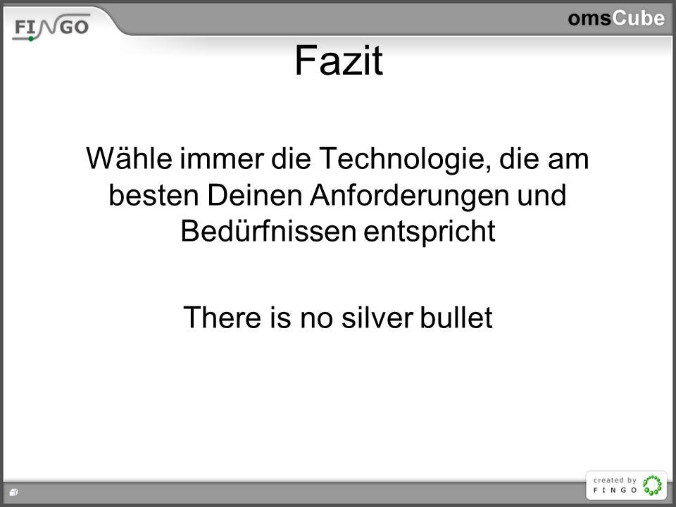 Wähle immer die Technologie, die am besten Deinen Anforderungen und Bedürfnissen entspricht There is no silver bullet Fazit