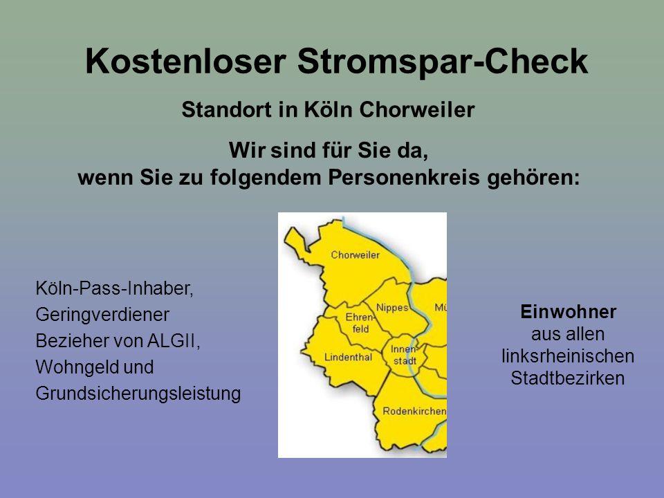 Kostenloser Stromspar-Check Standort in Köln Chorweiler Einwohner aus allen linksrheinischen Stadtbezirken Wir sind für Sie da, wenn Sie zu folgendem