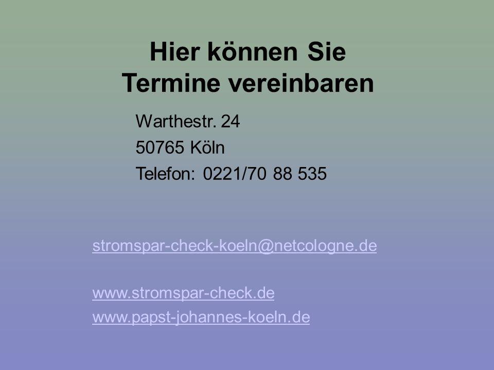Hier können Sie Termine vereinbaren Warthestr. 24 50765 Köln Telefon: 0221/70 88 535 stromspar-check-koeln@netcologne.de www.stromspar-check.de www.pa
