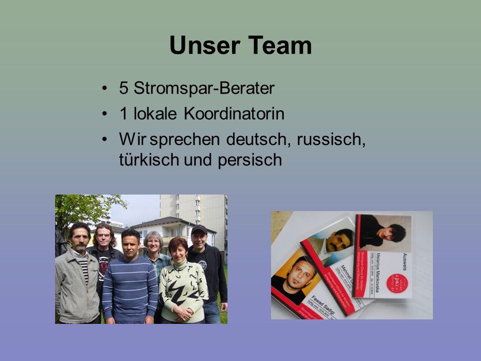 Unser Team 5 Stromspar-Berater 1 lokale Koordinatorin Wir sprechen deutsch, russisch, türkisch und persisch