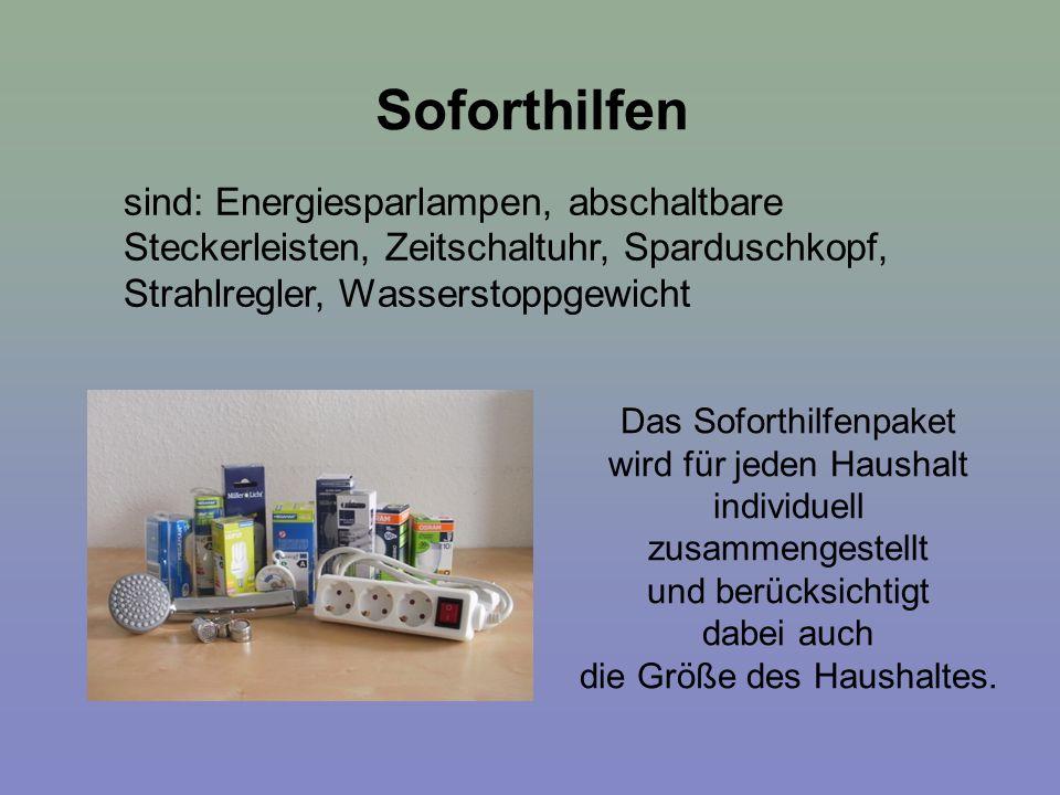 Soforthilfen sind: Energiesparlampen, abschaltbare Steckerleisten, Zeitschaltuhr, Sparduschkopf, Strahlregler, Wasserstoppgewicht Das Soforthilfenpake