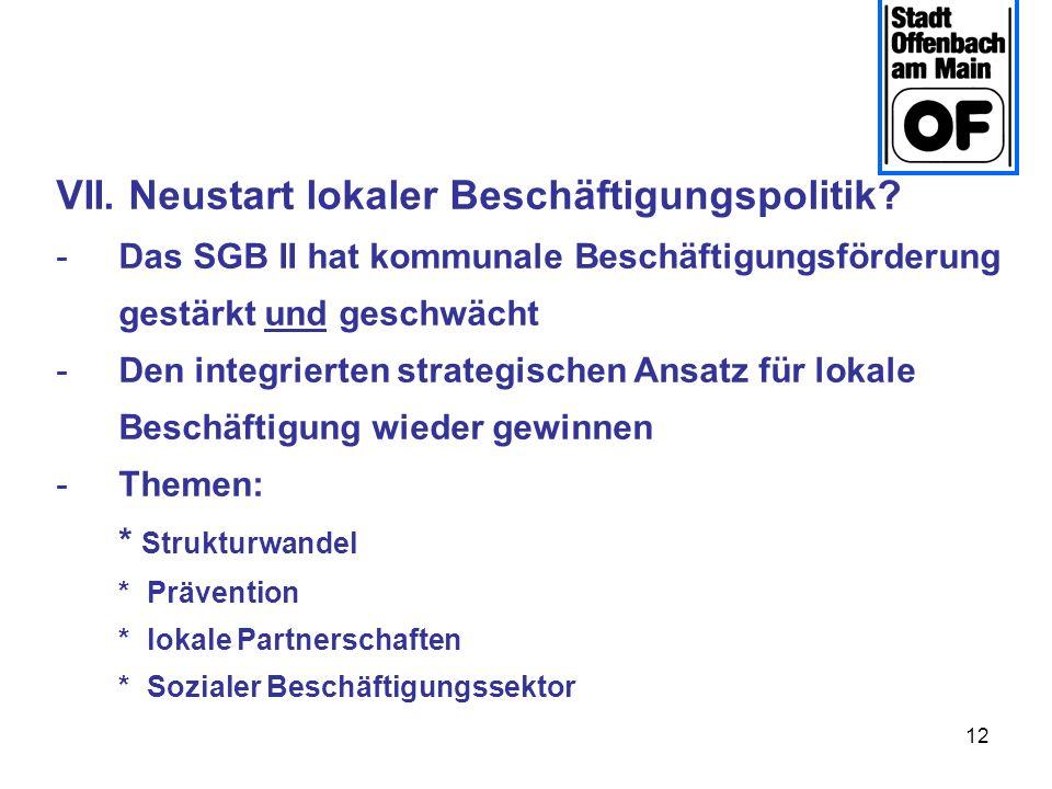 12 VII. Neustart lokaler Beschäftigungspolitik? -Das SGB II hat kommunale Beschäftigungsförderung gestärkt und geschwächt -Den integrierten strategisc
