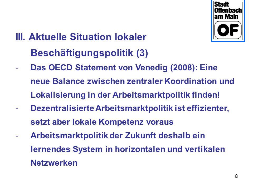 8 III. Aktuelle Situation lokaler Beschäftigungspolitik (3) -Das OECD Statement von Venedig (2008): Eine neue Balance zwischen zentraler Koordination