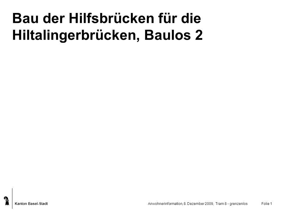 Kanton Basel-Stadt Bau der Hilfsbrücken für die Hiltalingerbrücken, Baulos 2 Anwohnerinformation, 8. Dezember 2009, Tram 8 - grenzenlosFolie 1