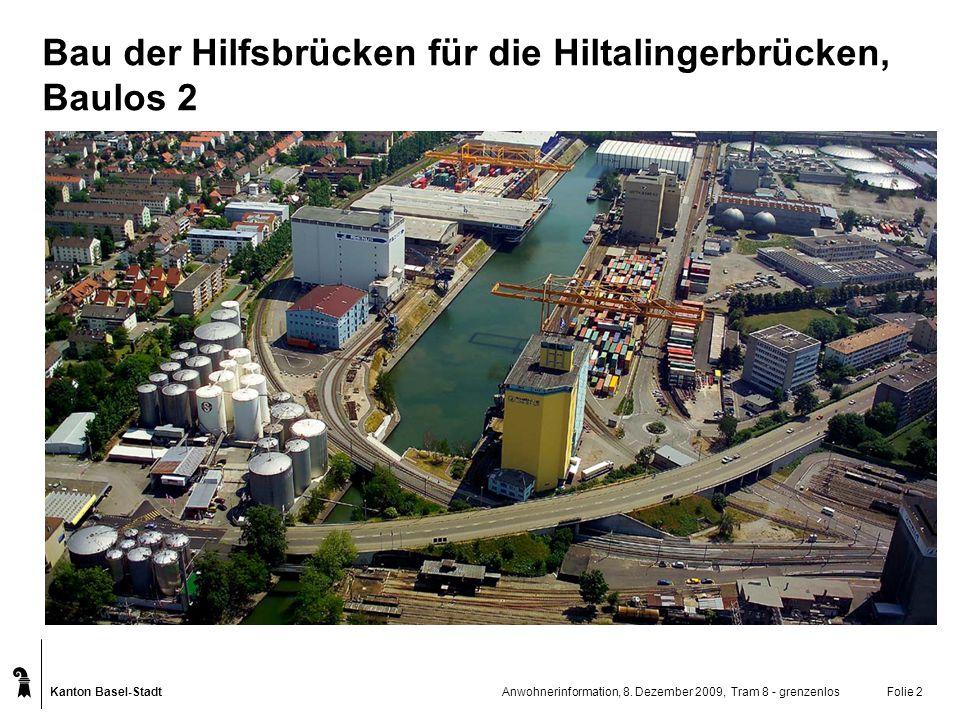 Kanton Basel-Stadt Anwohnerinformation, 8. Dezember 2009, Tram 8 - grenzenlosFolie 2 Bau der Hilfsbrücken für die Hiltalingerbrücken, Baulos 2