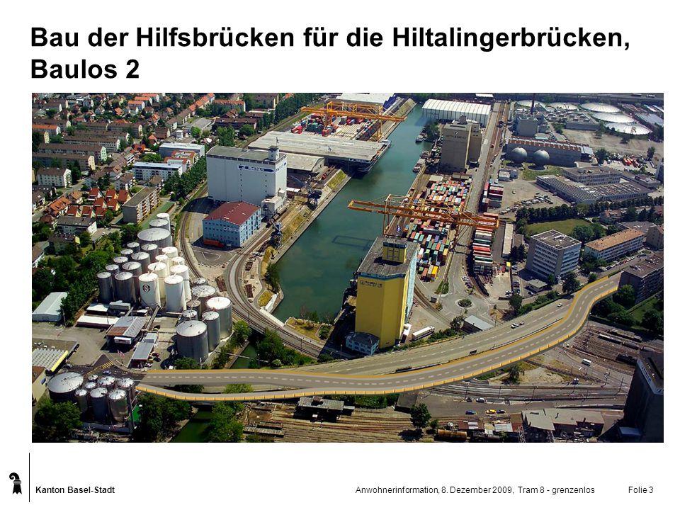 Kanton Basel-Stadt Anwohnerinformation, 8. Dezember 2009, Tram 8 - grenzenlosFolie 3 Bau der Hilfsbrücken für die Hiltalingerbrücken, Baulos 2