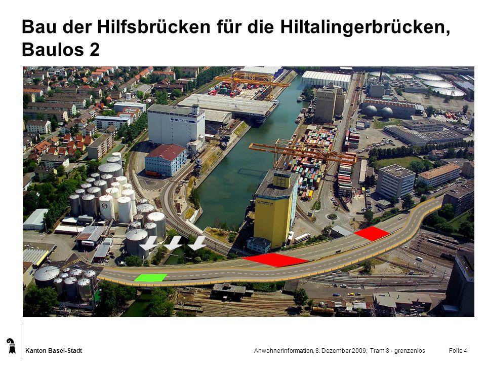 Kanton Basel-Stadt Anwohnerinformation, 8. Dezember 2009, Tram 8 - grenzenlosFolie 4 Bau der Hilfsbrücken für die Hiltalingerbrücken, Baulos 2