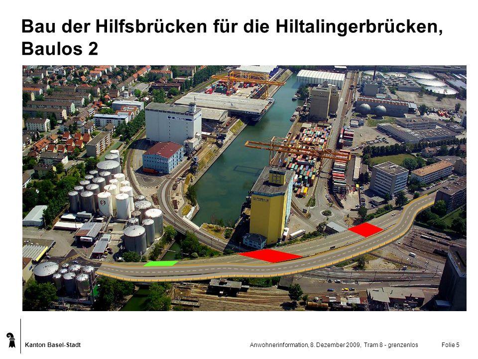 Kanton Basel-Stadt Anwohnerinformation, 8. Dezember 2009, Tram 8 - grenzenlosFolie 5 Bau der Hilfsbrücken für die Hiltalingerbrücken, Baulos 2