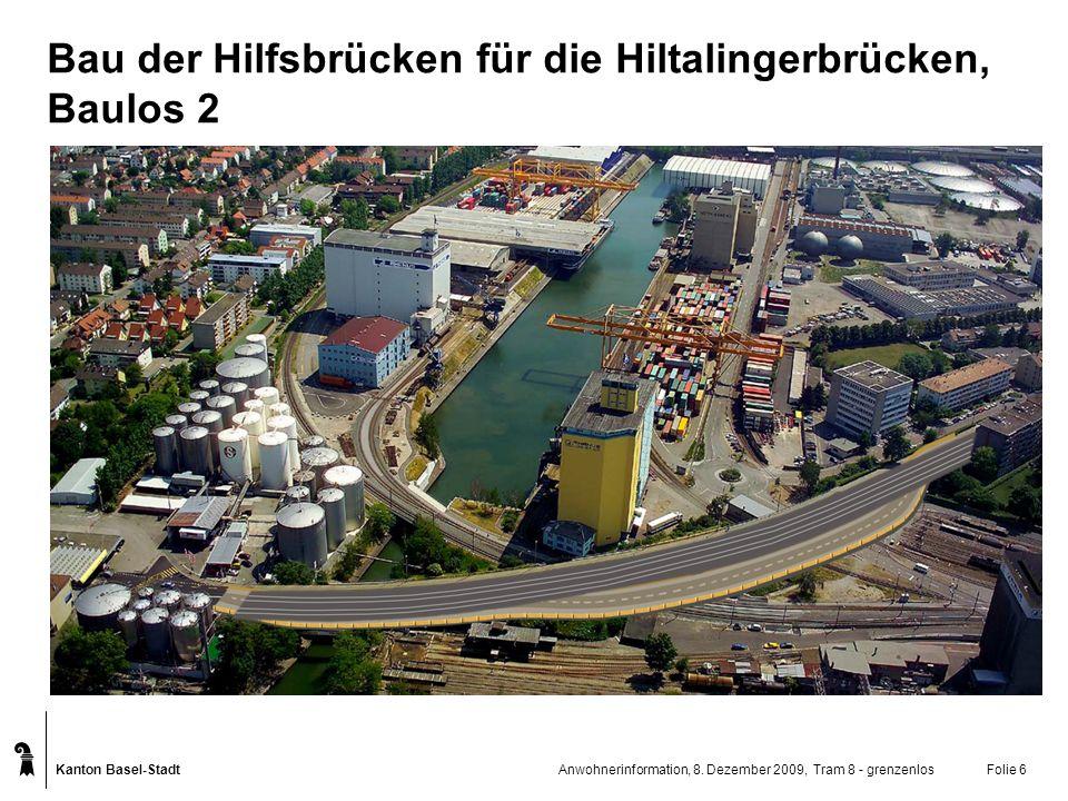 Kanton Basel-Stadt Anwohnerinformation, 8. Dezember 2009, Tram 8 - grenzenlosFolie 6 Bau der Hilfsbrücken für die Hiltalingerbrücken, Baulos 2