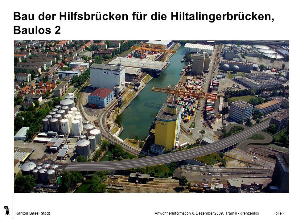 Kanton Basel-Stadt Anwohnerinformation, 8. Dezember 2009, Tram 8 - grenzenlosFolie 7 Bau der Hilfsbrücken für die Hiltalingerbrücken, Baulos 2