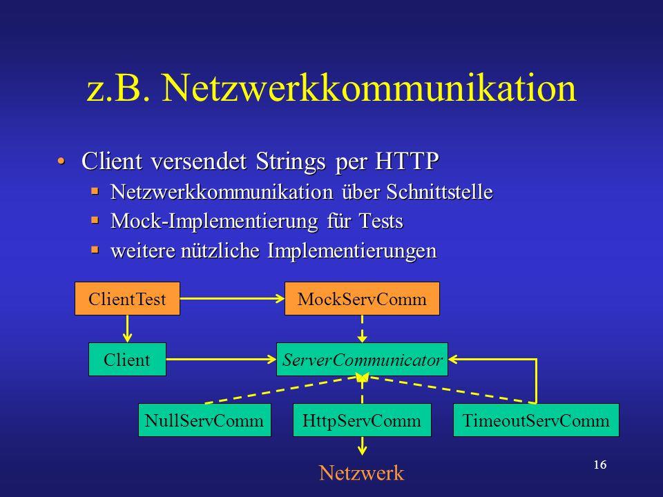 16 z.B. Netzwerkkommunikation Client versendet Strings per HTTP Netzwerkkommunikation über Schnittstelle Mock-Implementierung für Tests weitere nützli