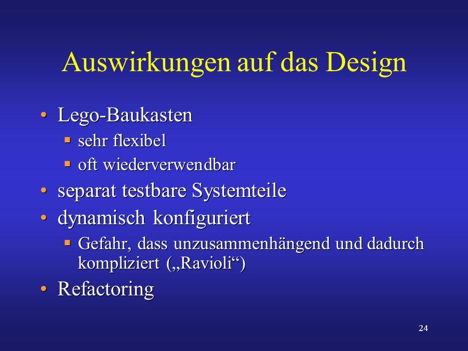 24 Auswirkungen auf das Design Lego-Baukasten sehr flexibel oft wiederverwendbar separat testbare Systemteile dynamisch konfiguriert Gefahr, dass unzu