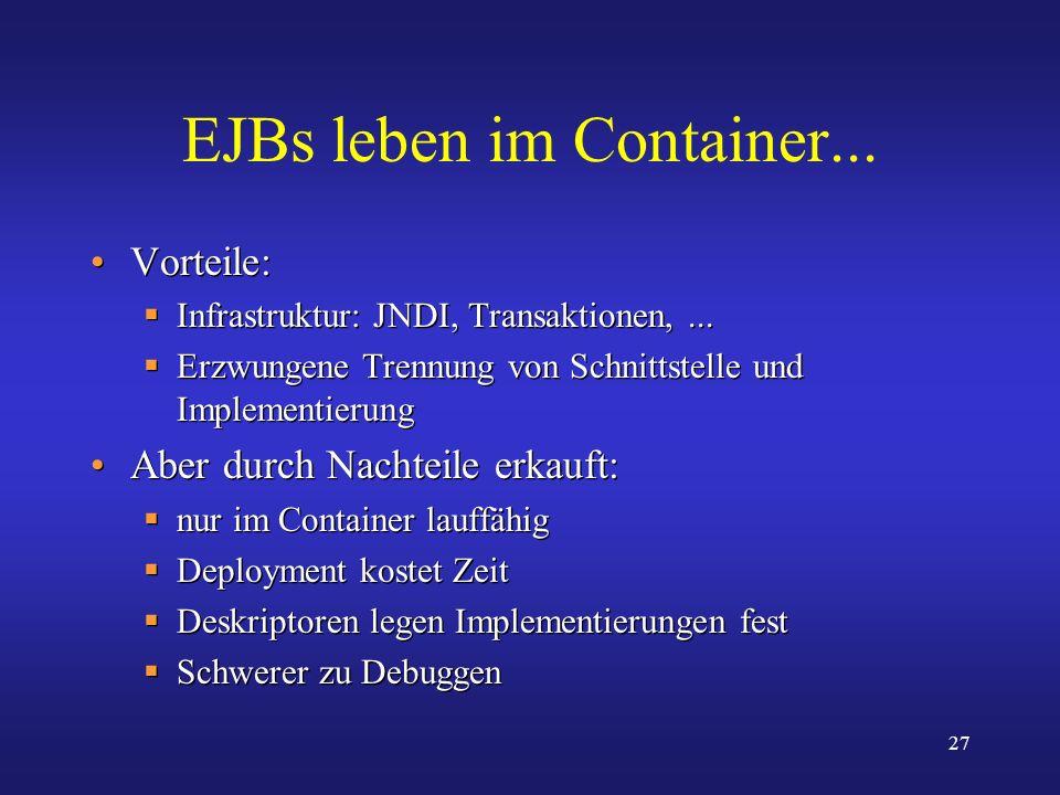 27 EJBs leben im Container... Vorteile: Infrastruktur: JNDI, Transaktionen,... Erzwungene Trennung von Schnittstelle und Implementierung Aber durch Na