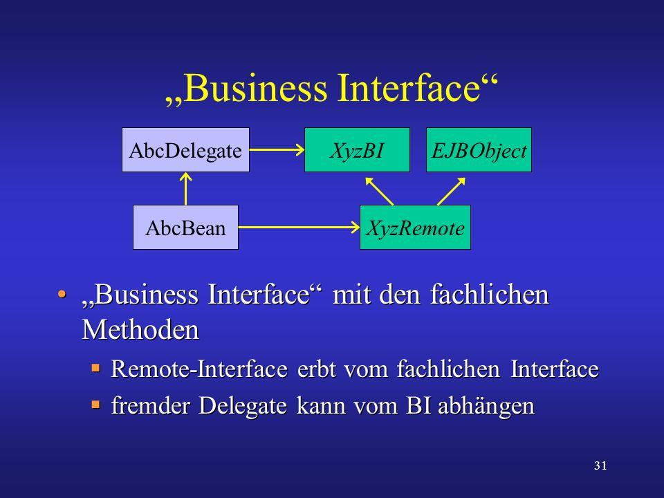 31 Business Interface Business Interface mit den fachlichen Methoden Remote-Interface erbt vom fachlichen Interface fremder Delegate kann vom BI abhän