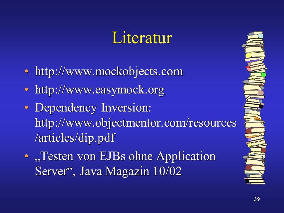 39 Literatur http://www.mockobjects.com http://www.easymock.org Dependency Inversion: http://www.objectmentor.com/resources /articles/dip.pdf Testen v