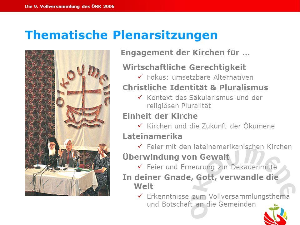 Die 9. Vollversammlung des ÖRK 2006 Thematische Plenarsitzungen Engagement der Kirchen für … Wirtschaftliche Gerechtigkeit ü Fokus: umsetzbare Alterna
