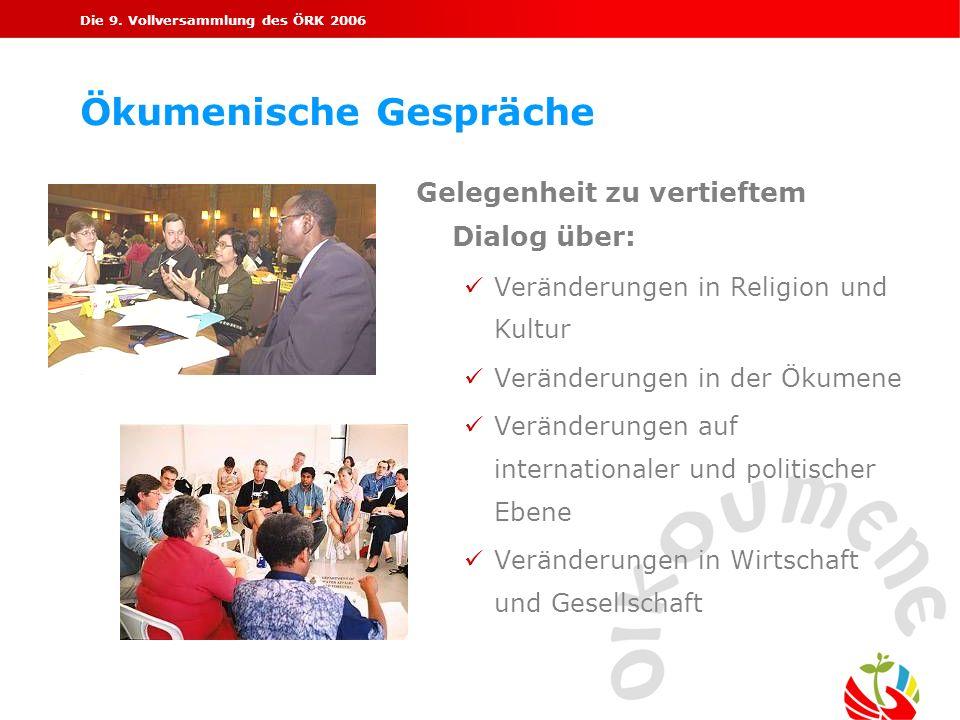 Die 9. Vollversammlung des ÖRK 2006 Ökumenische Gespräche Gelegenheit zu vertieftem Dialog über: ü Veränderungen in Religion und Kultur ü Veränderunge