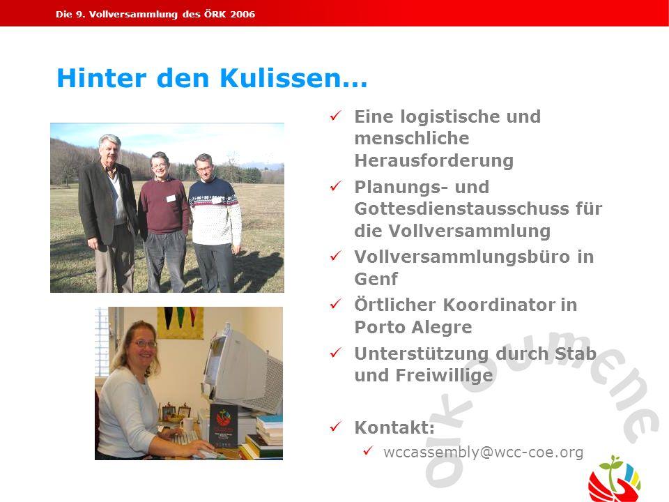 Die 9. Vollversammlung des ÖRK 2006 Hinter den Kulissen… Eine logistische und menschliche Herausforderung Planungs- und Gottesdienstausschuss für die