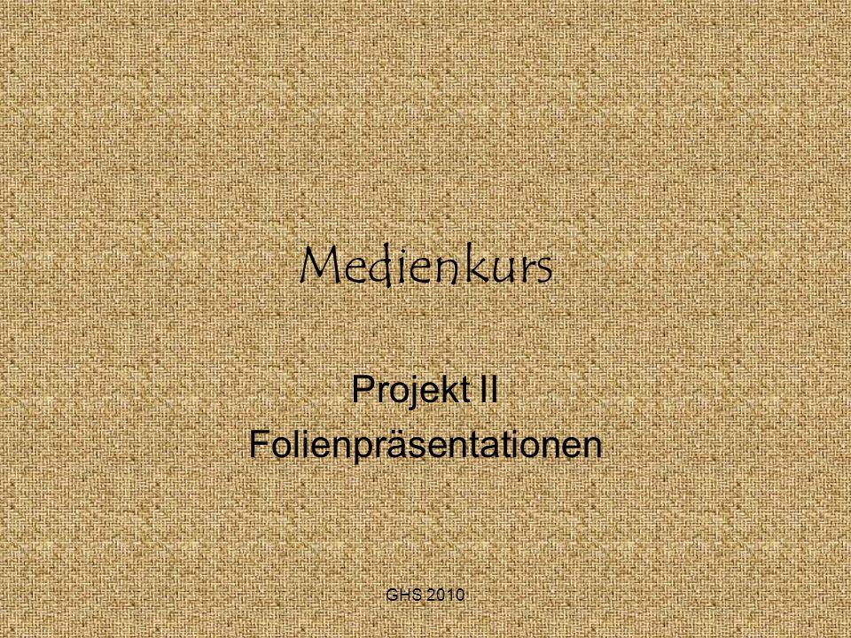 GHS 2010 Medienkurs Projekt II Folienpräsentationen