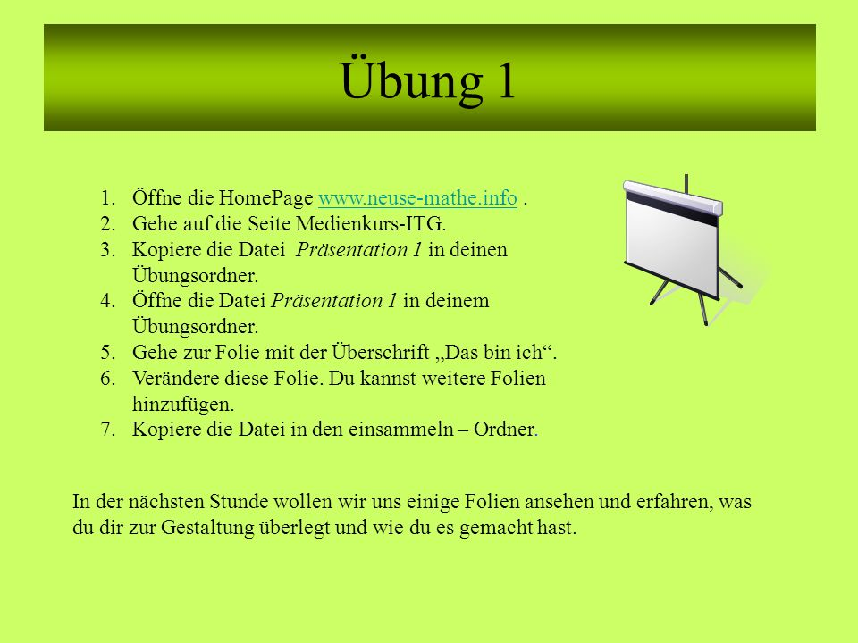Übung 1 1.Öffne die HomePage www.neuse-mathe.info.www.neuse-mathe.info 2.Gehe auf die Seite Medienkurs-ITG.