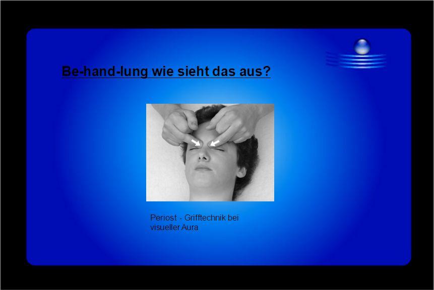 Be-hand-lung wie sieht das aus? Periost - Grifftechnik bei visueller Aura