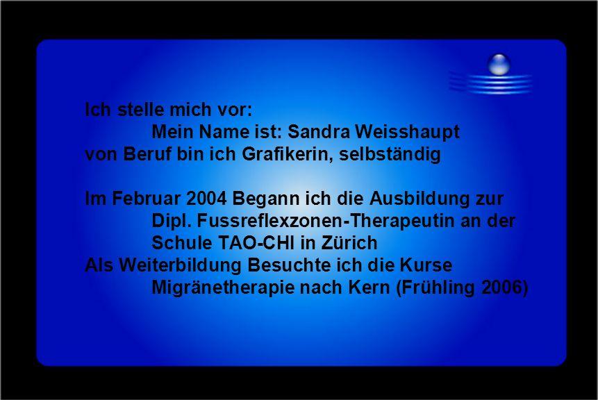 Ich stelle mich vor: Mein Name ist: Sandra Weisshaupt von Beruf bin ich Grafikerin, selbständig Im Februar 2004 Begann ich die Ausbildung zur Dipl. Fu