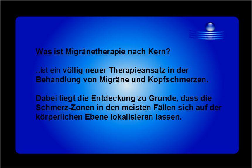Was ist Migränetherapie nach Kern?..ist ein völlig neuer Therapieansatz in der Behandlung von Migräne und Kopfschmerzen. Dabei liegt die Entdeckung zu
