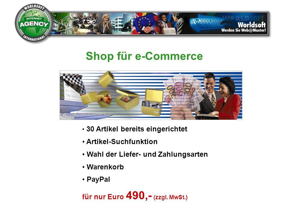 30 Artikel bereits eingerichtet Artikel-Suchfunktion Wahl der Liefer- und Zahlungsarten Warenkorb PayPal für nur Euro 490,- (zzgl. MwSt.) Shop für e-C