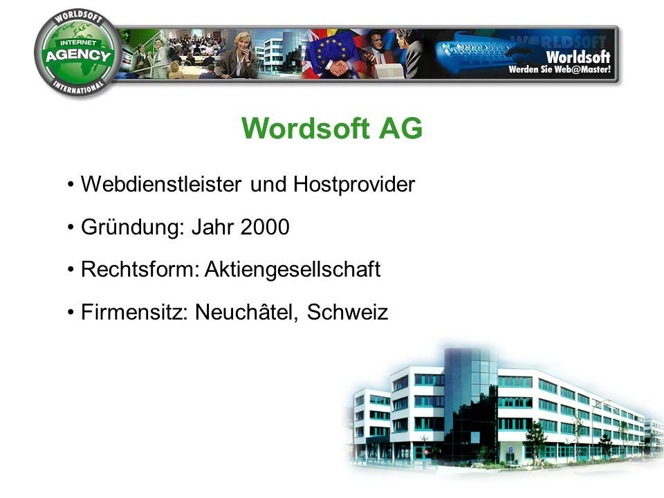 Wordsoft AG Webdienstleister und Hostprovider Gründung: Jahr 2000 Rechtsform: Aktiengesellschaft Firmensitz: Neuchâtel, Schweiz