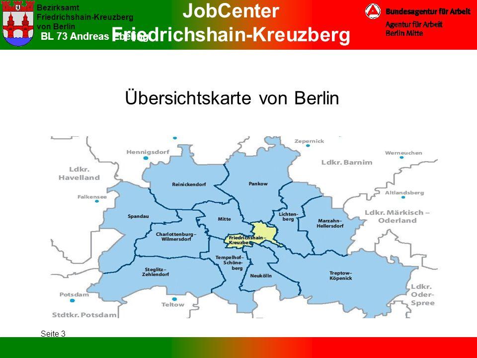 JobCenter Friedrichshain-Kreuzberg Bezirksamt Friedrichshain-Kreuzberg von Berlin Seite 3 BL 73 Andreas Ebeling Übersichtskarte von Berlin
