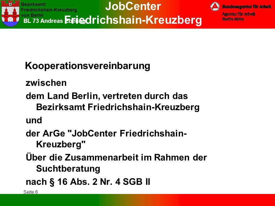 JobCenter Friedrichshain-Kreuzberg Bezirksamt Friedrichshain-Kreuzberg von Berlin Seite 6 BL 73 Andreas Ebeling Kooperationsvereinbarung zwischen dem