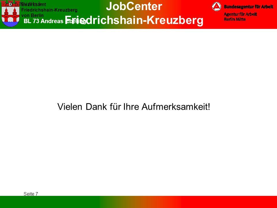 JobCenter Friedrichshain-Kreuzberg Bezirksamt Friedrichshain-Kreuzberg von Berlin Seite 7 BL 73 Andreas Ebeling Vielen Dank für Ihre Aufmerksamkeit!