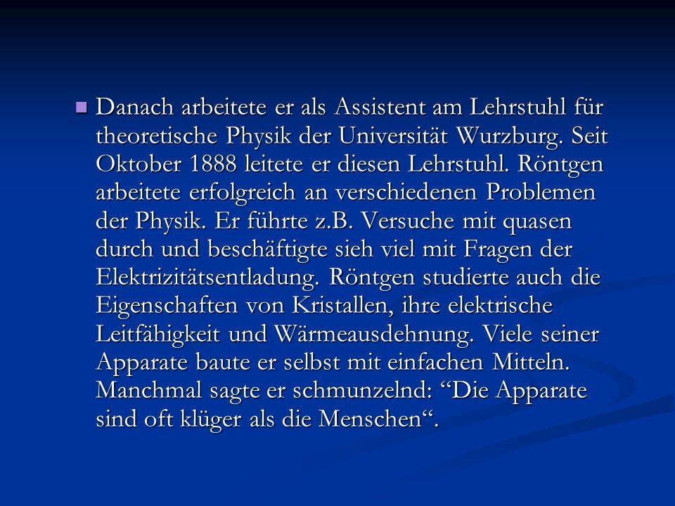 Danach arbeitete er als Assistent am Lehrstuhl für theoretische Physik der Universität Wurzburg. Seit Oktober 1888 leitete er diesen Lehrstuhl. Röntge