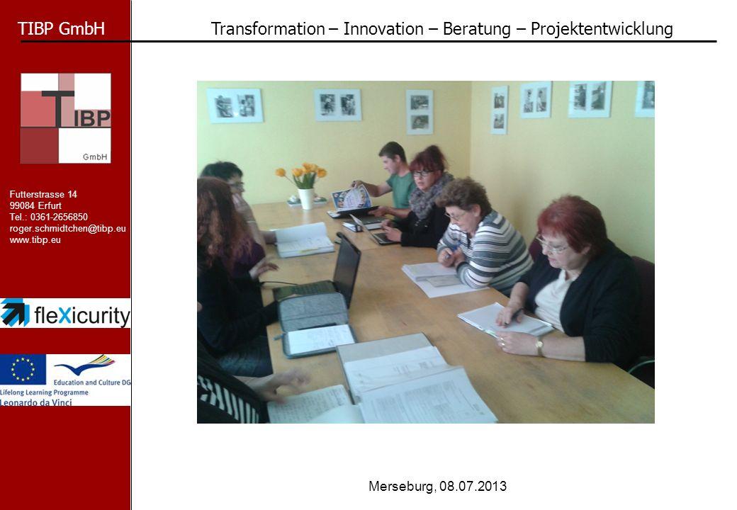 TIBP GmbH Transformation – Innovation – Beratung – Projektentwicklung Futterstrasse 14 99084 Erfurt Tel.: 0361-2656850 roger.schmidtchen@tibp.eu www.tibp.eu Merseburg, 08.07.2013