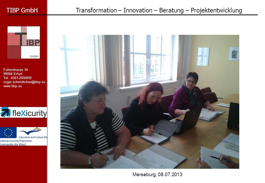 TIBP GmbH Transformation – Innovation – Beratung – Projektentwicklung Futterstrasse 14 99084 Erfurt Tel.: 0361-2656850 roger.schmidtchen@tibp.eu www.tibp.eu Merseburg, 08.07.2013 Thank you for your Patience.