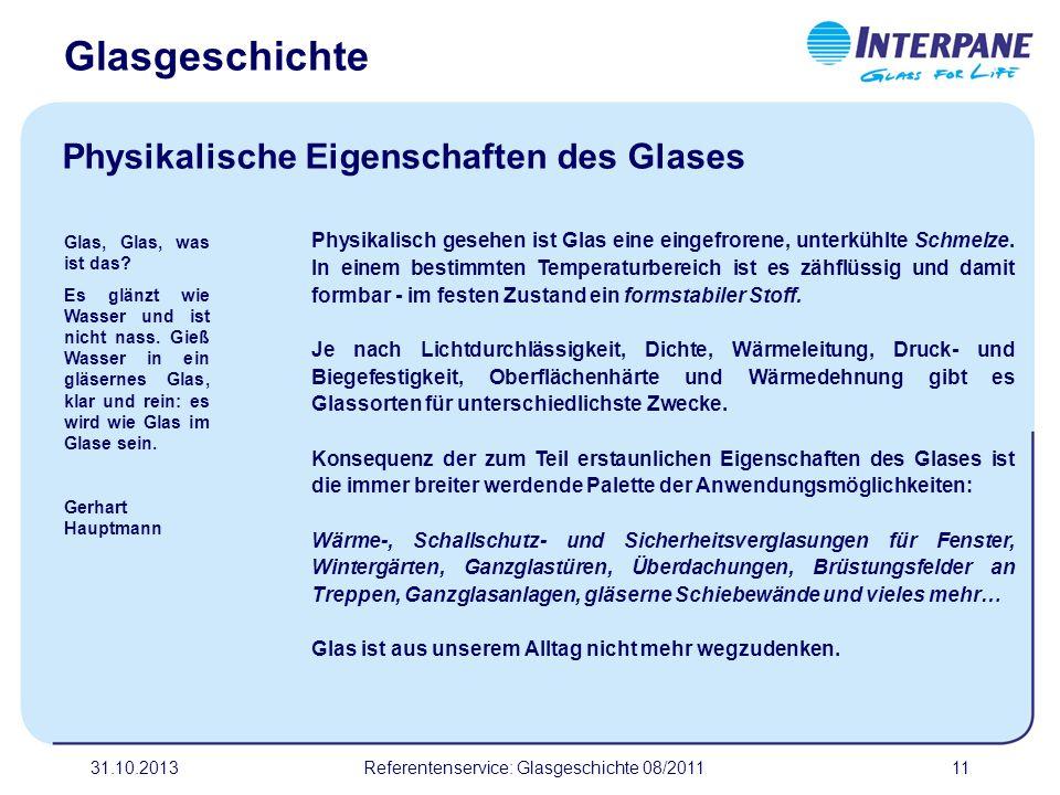 31.10.201311 Physikalisch gesehen ist Glas eine eingefrorene, unterkühlte Schmelze. In einem bestimmten Temperaturbereich ist es zähflüssig und damit