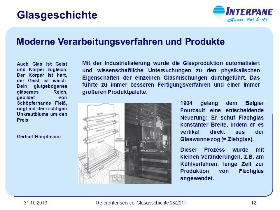 31.10.201312 Mit der Industrialisierung wurde die Glasproduktion automatisiert und wissenschaftliche Untersuchungen zu den physikalischen Eigenschafte