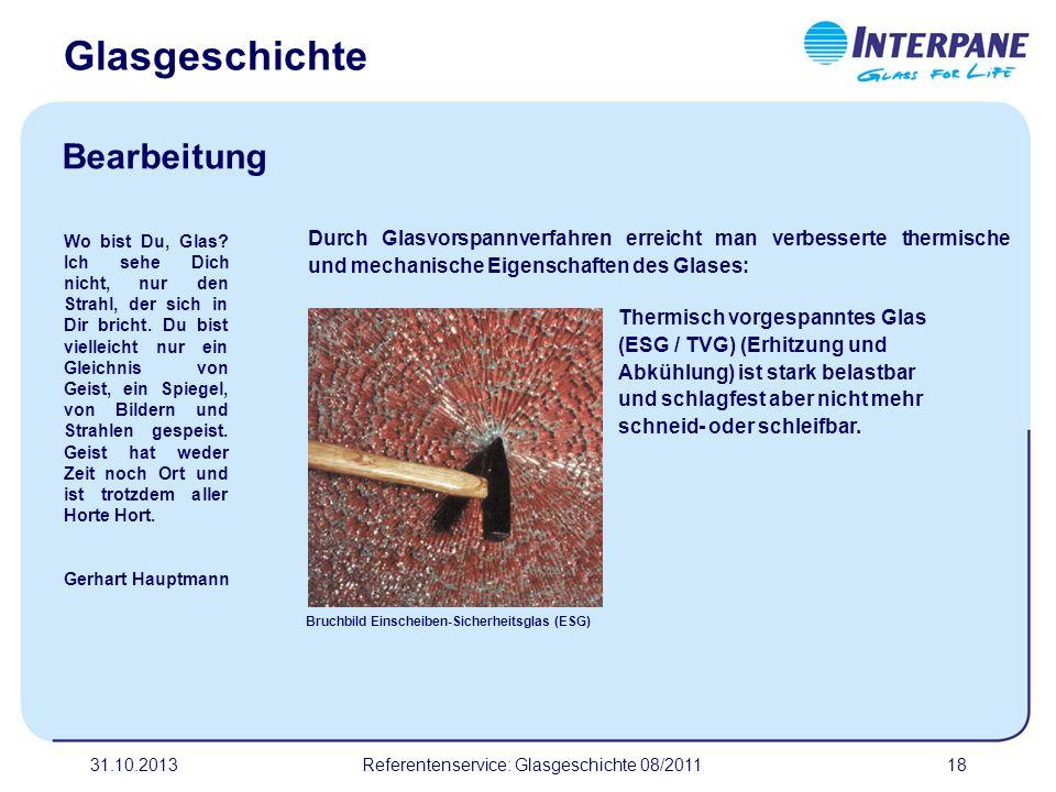 31.10.201318 Durch Glasvorspannverfahren erreicht man verbesserte thermische und mechanische Eigenschaften des Glases: Thermisch vorgespanntes Glas (E