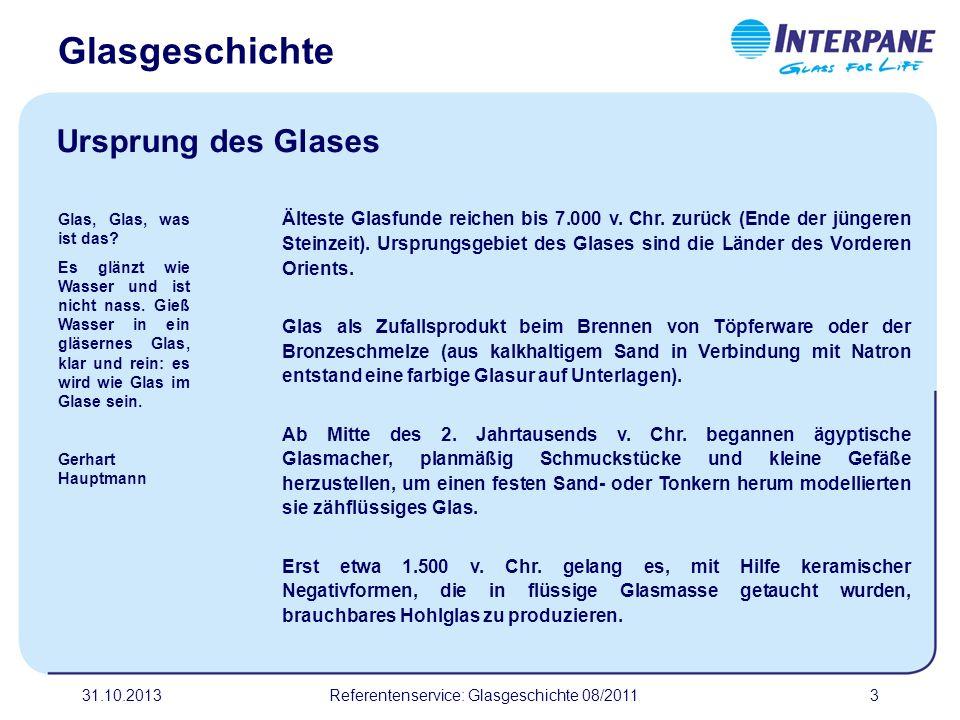 31.10.20133 Älteste Glasfunde reichen bis 7.000 v. Chr. zurück (Ende der jüngeren Steinzeit). Ursprungsgebiet des Glases sind die Länder des Vorderen