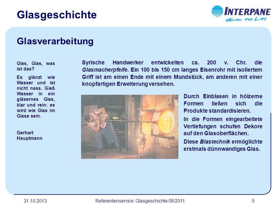 31.10.20135 Syrische Handwerker entwickelten ca. 200 v. Chr. die Glasmacherpfeife. Ein 100 bis 150 cm langes Eisenrohr mit isoliertem Griff ist am ein