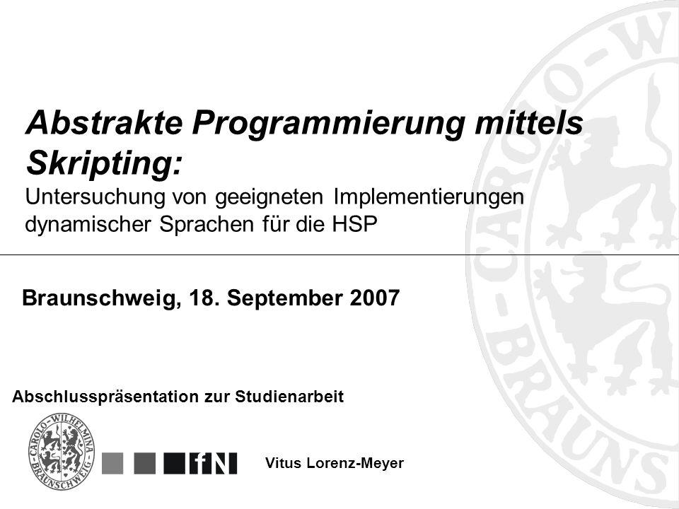 Abstrakte Programmierung mittels Skripting: Untersuchung von geeigneten Implementierungen dynamischer Sprachen für die HSP Vitus Lorenz-Meyer Abschlus