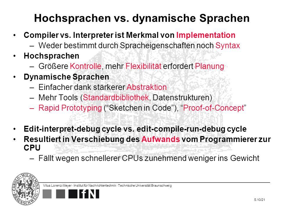 Vitus Lorenz-Meyer · Institut für Nachrichtentechnik · Technische Universität Braunschweig S.10/21 Hochsprachen vs. dynamische Sprachen Compiler vs. I