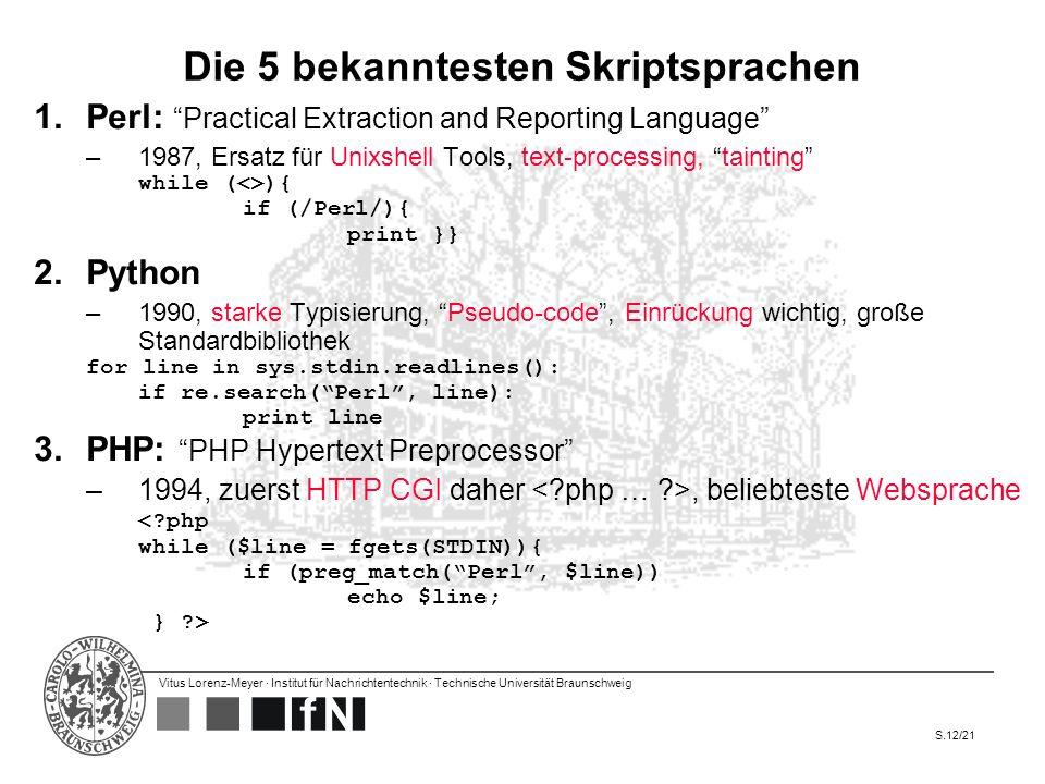Vitus Lorenz-Meyer · Institut für Nachrichtentechnik · Technische Universität Braunschweig S.12/21 Die 5 bekanntesten Skriptsprachen 1.Perl: Practical