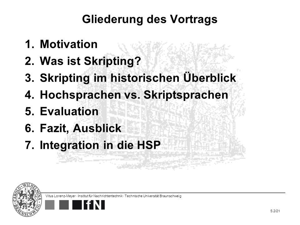 Vitus Lorenz-Meyer · Institut für Nachrichtentechnik · Technische Universität Braunschweig S.13/21 5 Skriptsprachen (2) 4.Ruby –1995, starke Typisierung, Vermeidung von Inkonsistenzen von Perl (chop() vs.